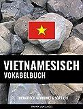 Vietnamesisch Vokabelbuch: Thematisch Gruppiert & Sortiert