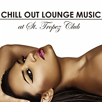 Chill Out Lounge Music At St. Tropez Club: Erotic Sexy Chillout Radio Music Edition