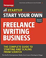 Start Your Own Freelance Writing Business: The Complete Guide to Starting and Scaling from Scratch (Startup)