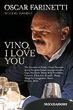 Vino I love you: The founder of Eataly, Oscar Farinetti, meets the great Italian wine producers: Gaja, Antinori, Incisa della Rocchetta, Gravner, Charrère, ... Bucci, Planeta, Rallo (Italian Edition)