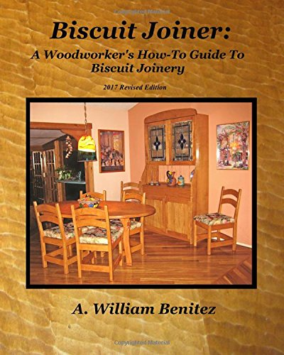 Biscuit Joiner: A Woodworker's How-To Guide To Biscuit Joinery: Reintroducing My Favorite Joinery Tool With Four Project...
