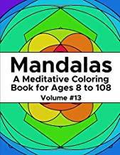 Mandalas: A Meditative Coloring Book for Ages 8 to 108 (Volume 13)