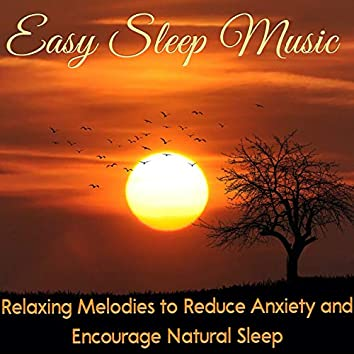 Easy Sleep Music: Relaxing Melodies to Reduce Anxiety and Encourage Natural Sleep