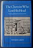 The Chemist Who Lost His Head: The Story of Antoine Laurent Lavoisier