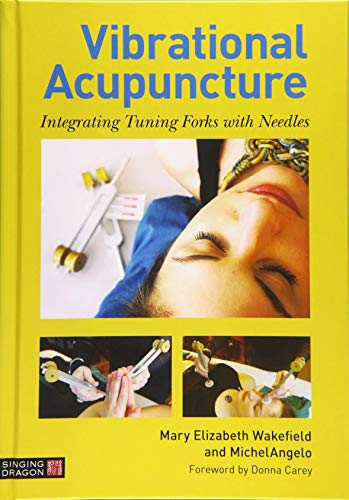 Wakefield, M: Vibrational Acupuncture: Integrating Tuning Forks with Needles