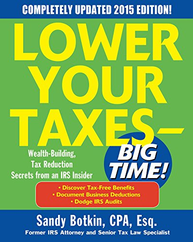 Lower Your Taxes - BIG TIME! 2015 Edition: Wealth Building, Tax Reduction Secrets from an IRS Insider (Lower Your Taxes-big Time) (English Edition)