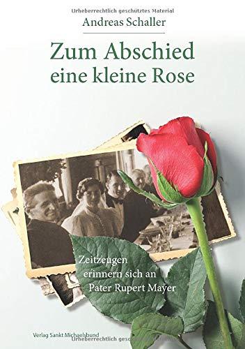 Zum Abschied eine kleine Rose: Zeitzeugen erinnern sich an Pater Rupert Mayer