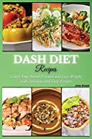DASH Diet Recipes: Lower Your Blood Pressure and Lose Weight with Delicious and Easy Recipes