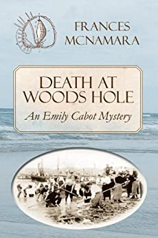 Death at Woods Hole (Emily Cabot Mysteries Book 4) by [Frances McNamara]
