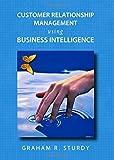 Customer Relationship Management using Business Intelligence
