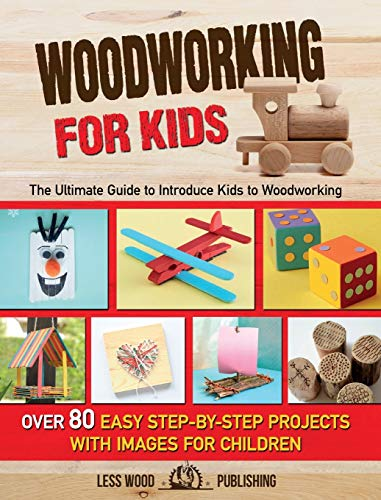 Compare Textbook Prices for Woodworking for Kids: The Ultimate Guide to Introduce Kids to Woodworking. Over 80 Easy Step-by-Step Projects with Images for Children  ISBN 9781801233828 by Less Wood Publishing