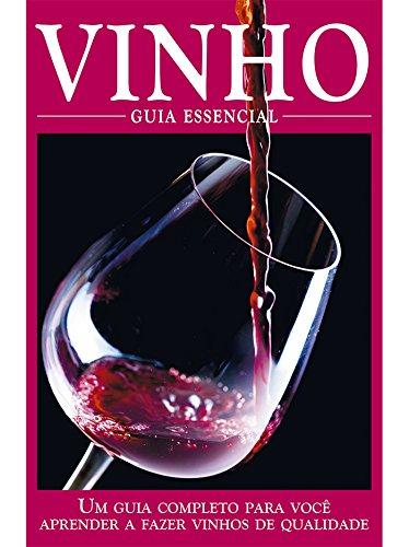 Vinho - Guia Essencial Ed.01: Um guia completo para você aprender a fazer vinhos de qualidade. (Portuguese Edition)