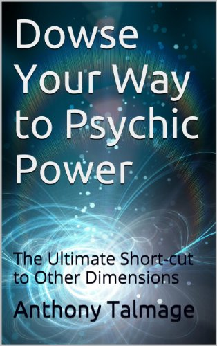 Dowse Your Way to Psychic Power: The Ultimate Short-cut to Other Dimensions
