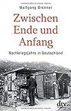 Zwischen Ende und Anfang: Nachkriegsjahre in Deutschland - Wolfgang Brenner