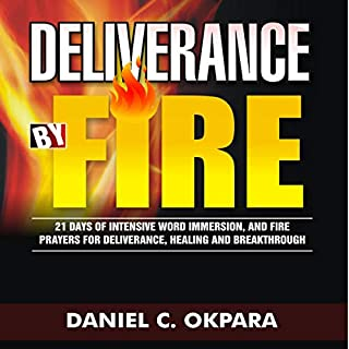 Deliverance by Fire: 21 Days of Intensive Word Immersion, and Fire Prayers for Total Healing, Deliverance, Breakthrough, and Divine Intervention                   By:                                                                                                                                 Daniel C. Okpara                               Narrated by:                                                                                                                                 Edgar Lloyd                      Length: 5 hrs and 40 mins     Not rated yet     Overall 0.0