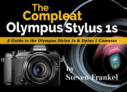 The Compleat Olympus Stylus 1s: A Guide to the Olympus Stylus 1s & Stylus 1 Cameras