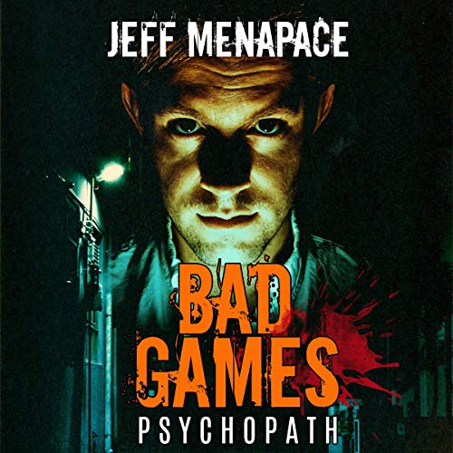 Bad Games: Psychopath: A Dark Psychological Thriller: Bad Games Series, Book 5