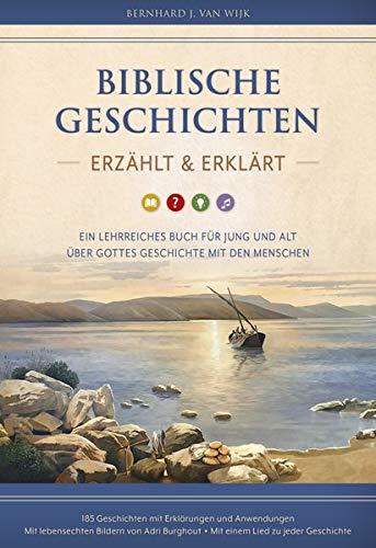 Biblische Geschichten - erzählt und erklärt: Ein lehrreiches Buch für Jung und Alt über Gottes Geschichte mit den Menschen
