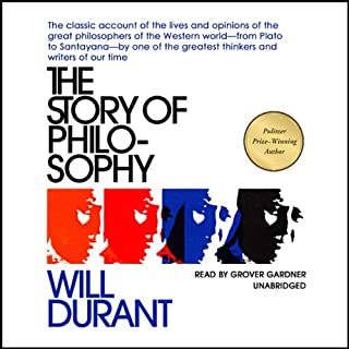 The Story of Philosophy     The Lives and Opinions of the Greater Philosophers              Written by:                                                                                                                                 Will Durant                               Narrated by:                                                                                                                                 Grover Gardner                      Length: 19 hrs and 27 mins     5 ratings     Overall 4.8