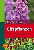 Taschenatlas Giftpflanzen: 170 Wild- und Zierpflanzen im Porträt: 170 Wild- und Zierpflanzen im Portrt. Mit Adressen der Giftnotrufzentralen (Taschenatlanten)