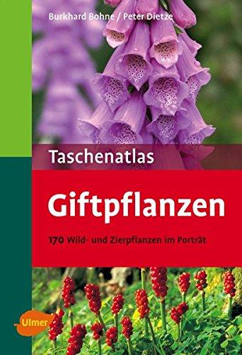 Taschenatlas Giftpflanzen: 170 Wild- und Zierpflanzen im Porträt: 170 Wild- und Zierpflanzen im Porträt. Mit Adressen der Giftnotrufzentralen (Taschenatlanten)