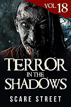 Terror in the Shadows Vol. 18: Horror Short Stories Collection with Scary Ghosts, Paranormal & Supernatural Monsters by [Scare Street, David Longhorn, Ian Fortey, Sara Clancy, Simon Cluett, Kevin Saito, Ryan C. Robert]