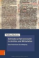 Schiedsverfahrensrecht in Antike Und Mittelalter: Eine Historische Grundlegung (Forschungen Zur Neueren Privatrechtsgeschichte)