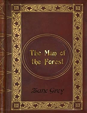 Zane Grey - The Man of the Forest