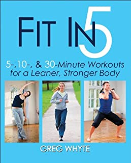 Fit in 5: 5, 10 & 30 Minute Workouts for a Leaner, Stronger Body