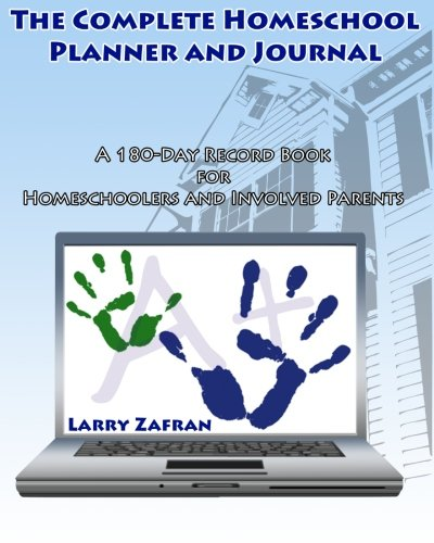 The Complete Homeschool Planner And Journal A 180 Day Record Book For Homeschoolers And Involved Parents