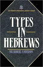 Types in Hebrews (Sir Robert Anderson Library Series)