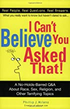 I Can't Believe You Asked That!: The Ultimate Q&A about Race, Sex, Religion, and Other Terrifying Topics