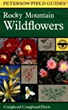 A Field Guide to Rocky Mountain Wildflowers: Northern Arizona and New Mexico to British Columbia (Peterson Field Guide)