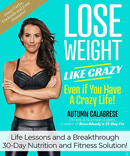 Lose Weight Like Crazy Even If You Have a Crazy Life!: Life Lessons and a Breakthrough 30-Day Nutrition and Fitness Solution (English Edition)