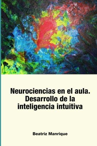 Neurociencias en el aula. Desarrollo de la inteligencia intuitiva