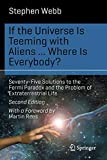 If the Universe Is Teeming with Aliens ... WHERE IS EVERYBODY?: Seventy-Five Solutions to the Fermi Paradox and the Problem of Extraterrestrial Life (Science and Fiction) - Stephen Webb