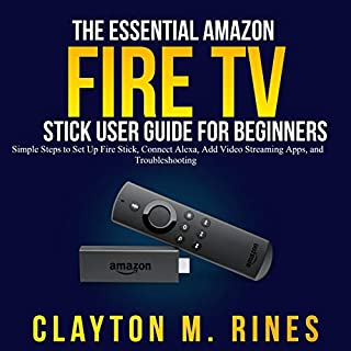 The Essential Amazon Fire TV Stick User Guide for Beginners     Simple Steps to Set up Fire Stick, Connect Alexa, Add Video Streaming Apps, and Troubleshooting              By:                                                                                                                                 Clayton M. Rines                               Narrated by:                                                                                                                                 Trevor Clinger                      Length: 33 mins     Not rated yet     Overall 0.0