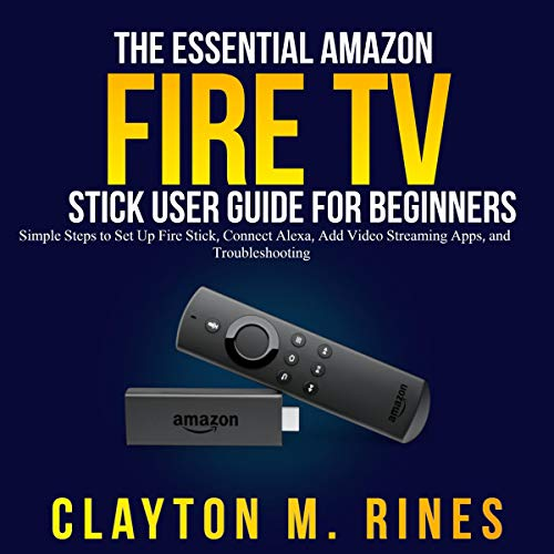 The Essential Amazon Fire TV Stick User Guide for Beginners audiobook cover art