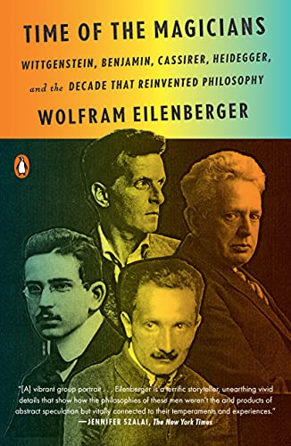 Time of the Magicians: Wittgenstein, Benjamin, Cassirer, Heidegger, and the Decade That Reinvented Philosophy (English Edition)