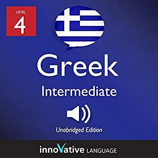 Learn Greek - Level 4: Intermediate Greek: Volume 1: Lessons 1-25 cover art