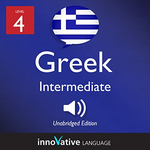 Learn Greek - Level 4: Intermediate Greek: Volume 1: Lessons 1-25 cover art