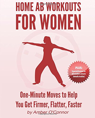 Home Ab Workouts For Women: One Minute Moves to Help You Get Firmer, Flatter, Faster