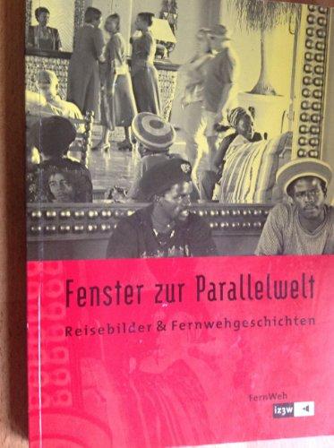 Fenster zur Parallelwelt: Reisebilder & Fernwehgeschichten. Reiseliterarur, Fotos und die Bilder der Ausstellung