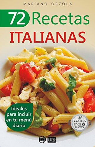 72 RECETAS ITALIANAS: Ideales para incluir en tu menú diario (Colección Cocina Fácil & Práctica nº 46)