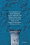 An Introduction to Greek Epigraphy of the Hellenistic and Roman Periods from Alexan