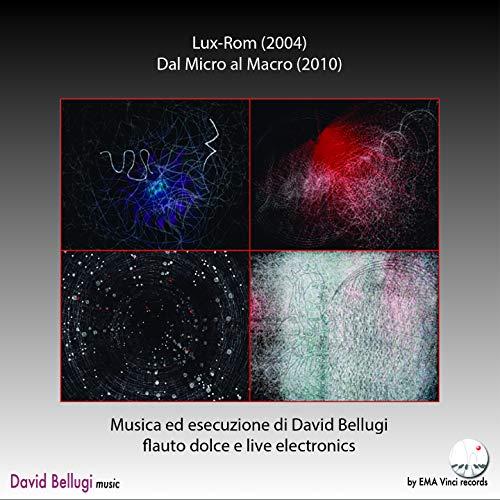 David Bellugi: Lux Rom & Dal micro al macro, per flauto dolce ed elettronica
