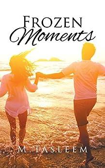 Frozen Moments by [M. Tasleem]