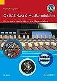 Crashkurs Musikproduktion: Mikrofonierung - Akustik - Abmischung - Klangbearbeitung. Ausgabe mit CD. - Friedrich Neumann