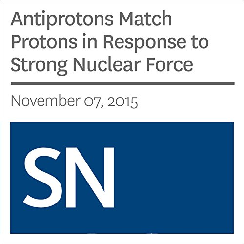Antiprotons Match Protons in Response to Strong Nuclear Force                   By:                                                                                                                                 Andrew Grant                               Narrated by:                                                                                                                                 Mark Moran                      Length: 3 mins     Not rated yet     Overall 0.0