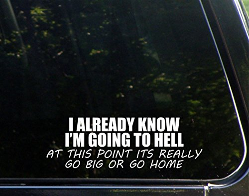 """Sweet Tea Decals I Already Know I'm Going to Hell at This Point It's Really Go Big Or Go Home - 8 3/4""""x 3"""" - Vinyl Die Cut Decal/Bumper Sticker for Windows, Trucks, Cars, Laptops, Macbooks, Etc."""